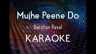 Mujhe Peene Do - DARSHAN RAVAL | Karaoke