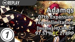 Adamqs | 07th Expansion - rog-unlimitation [Insane] +HD,HR,DT 97.57% FC 278pp