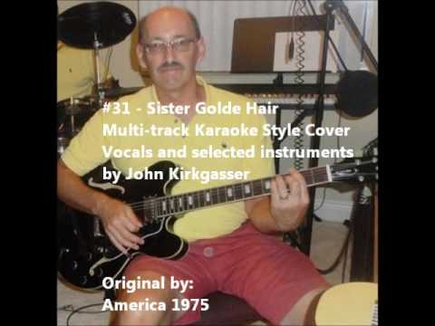 "Kirkgasser #31: ""Sister Golden Hair"" - a multitrack/karaoke work in progress cover"