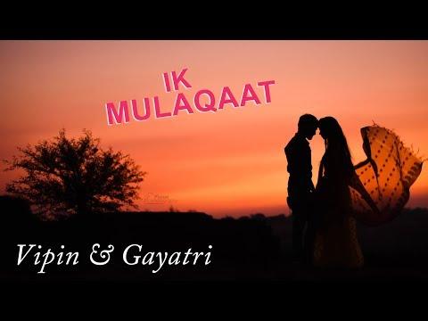 ik-mulaqaat---dream-girl-|-vipin-&-gayatri-|-latest-pre-wedding