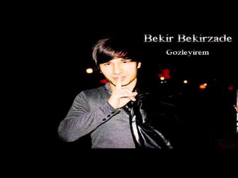 BEKIR BEKIRZADE - GOZLEYIREM 2014 ORIGINAL