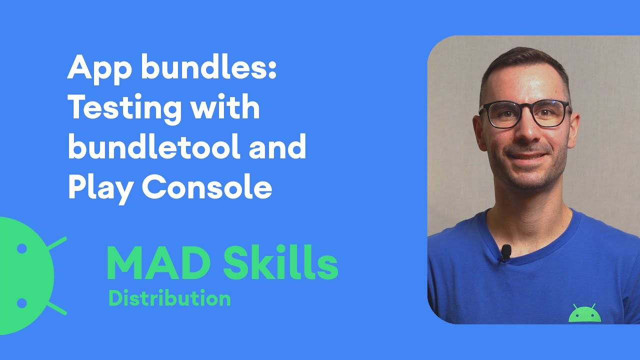 Testing bundles with bundletool and the Play Console - MAD Skills