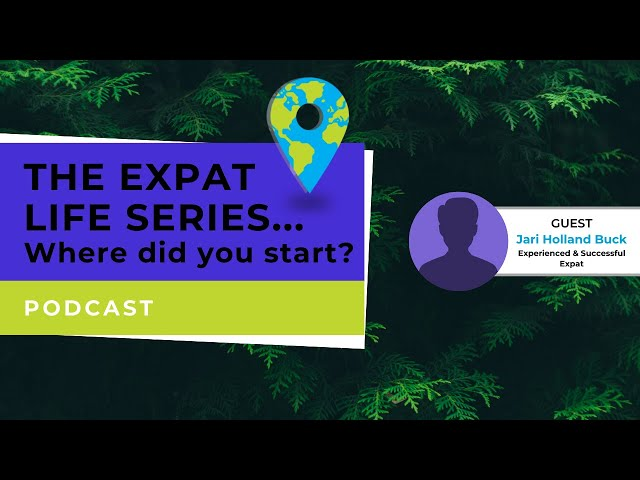 Podcast - This Expat Life - Where Do You Start? - Jari Holland Buck  - The Time Came to Do Something New