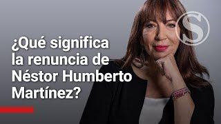 Renuncia de Néstor Humberto Martínez