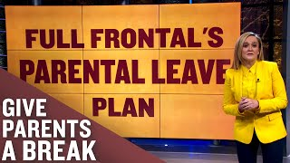 Paid Parental Leave Is Good For Business | Full Frontal on TBS
