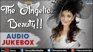 Aishwarya Rai : The Angelic Beauty || Hit Songs - Audio Jukebox