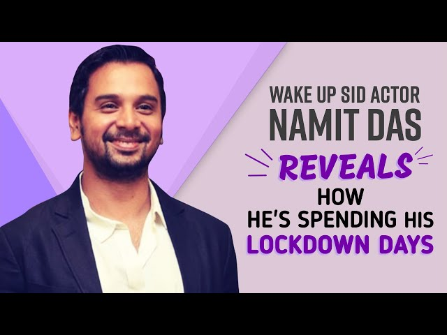 Wake Up Sid Actor Namit Das REVEALS How His Quarantine Is Being SPENT [Exclusive]