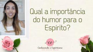 Qual a importância do humor para o Espírito ?
