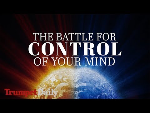 The Battle for Control of Your Mind | The Trumpet Daily
