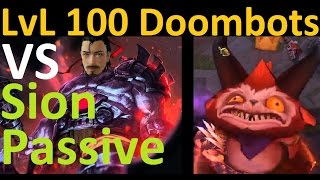 Doombots Level 100 vs. Sion Passive Cheese - Can the Doombots Kill That Which is Already Dead?!