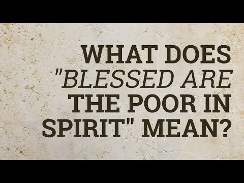 """What Does """"Blessed Are the Poor in Spirit"""" Mean?"""
