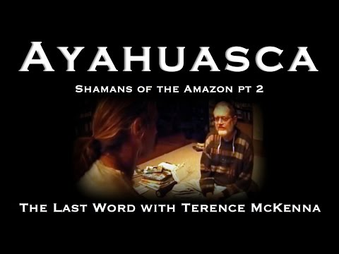 Ayahuasca: Shamans Of The Amazon Pt 2. The Last Word With Terence McKenna