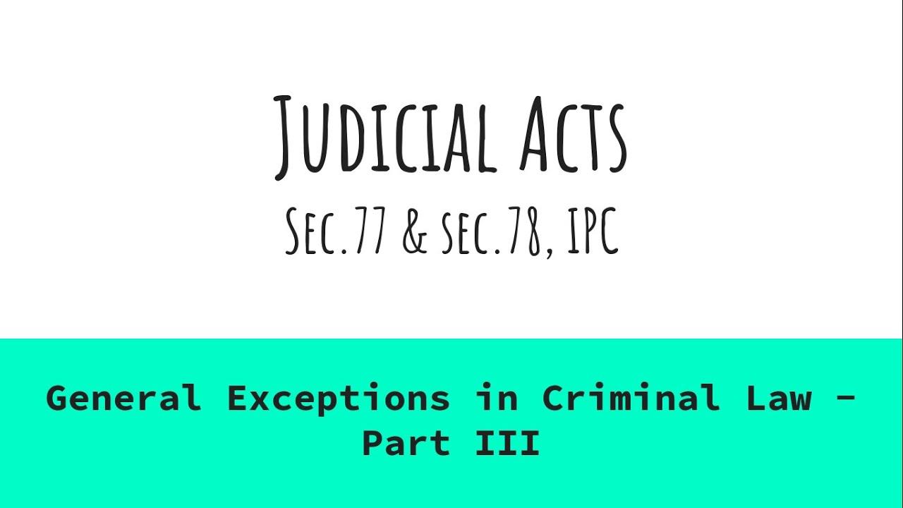 Judicial Acts - Sec.77 & Sec.78, Indian Penal Code - General Exceptions in Criminal Law - Part III