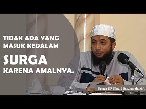 Tidak ada yang masuk kedalam surga karena amalnya, Ustadz DR Khalid Basalamah, MA
