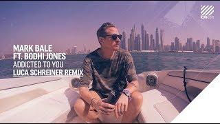 Mark Bale feat. Bodhi Jones - Addicted To You (Luca Schreiner Remix)
