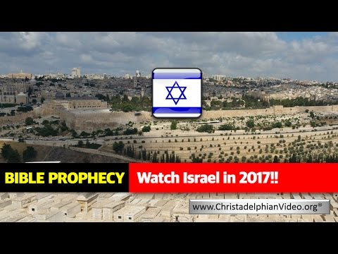 Bible Prophecy Watchman:  Watch Israel in 2017 !!