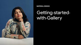 Getting started with Gallery | Google Design Video Tutorials