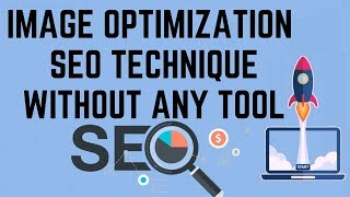 Tips for image optimization seo techniques without any tool in hindi 2019