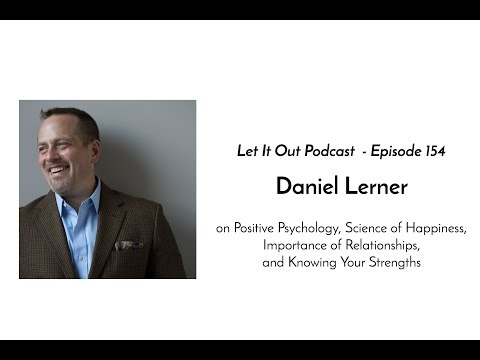 154  Daniel Lerner on The Science of Happiness, Why Friends Matter, and Knowing Your Strengths