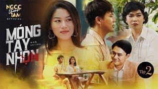 MÓNG TAY NHỌN - Tập 2 | Ngọc Thanh Tâm, Duy Khánh, Minh Dự, Anh Dũng, Kim Nhã | Phim Tết 2020
