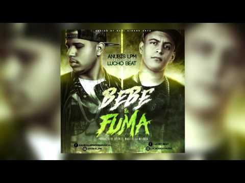 Bebe y Fuma -  ANUBIS Feat. LUCHO BEAT.