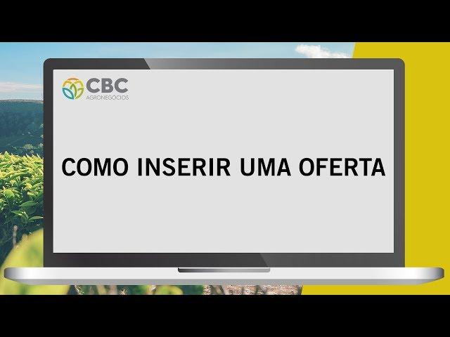 Tutorial de  Como Inserir Oferta - CBC Agronegócios