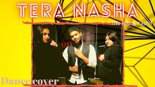 The Bilz & Kashif Tera Nasha | Dance Cover| Oorja Danceworks| Yash Dhochak