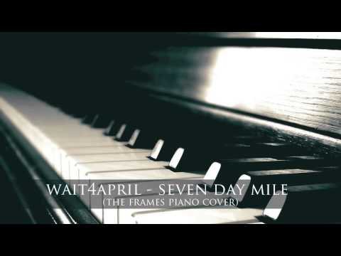 The Frames - Seven Day Mile | wait4april piano cover