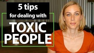 5 Tips for dealing with TOXIC PEOPLE - Mental Health with Kati Morton