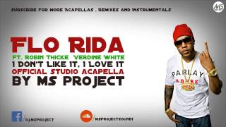 Download Flo Rida - I Don't Like It, I Love It (Studio Acapella - Vocals Only) ft. Robin Thicke + DL MP3 song and Music Video