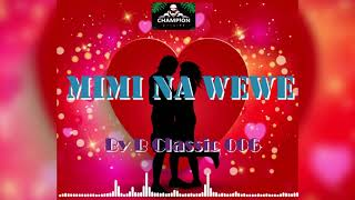 Mimi Na Wewe- B Classic 006 (Official Music Audio)