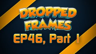 Dropped Frames - Week 46 w/ Towelliee - (Part 1)