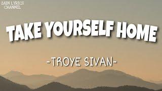 Download lagu Troye Sivan - Take Yourself Home (Lyrics)