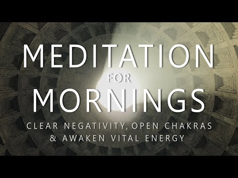 Guided Meditation for Mornings: Clear Negativity Open Chakras Awaken Vital Energy After Sleep