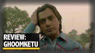 Ghoomketu Review: Nawazuddin Siddiqui's 'Ghoomketu' Is Totally Missable | The Quint
