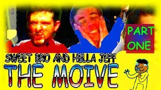 Sweet Bro and Hella Jeff the Moive (Part 1)