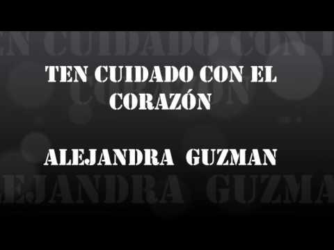 Ten cuidado con el Corazón Alejandra Guzman+Letra (= ^.^ =)