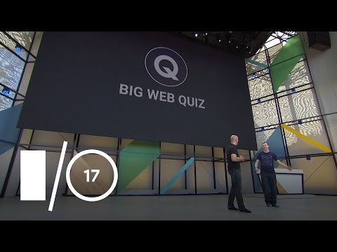 How Well Do You Know the Web? (Google I/O '17)