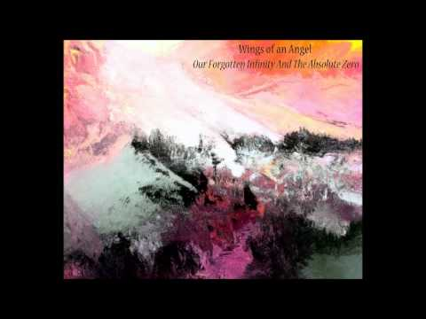 Wings of an Angel - Our Forgotten Infinity and The Absolute Zero (Full Album)