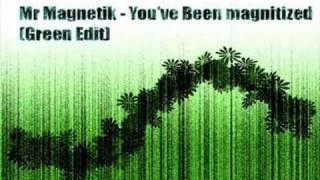 Mr Magnetik - You Have Been Magnitized (Green Edit)
