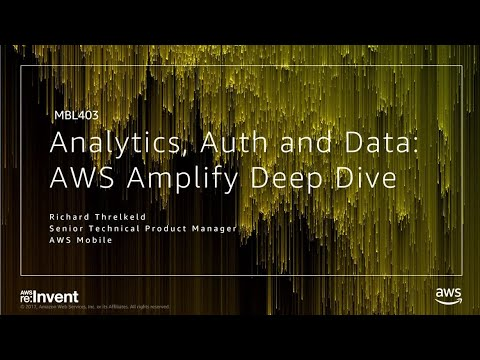 AWS re:Invent 2017: Analytics, Authentication and Data with JavaScript: AWS Amplify (MBL403)