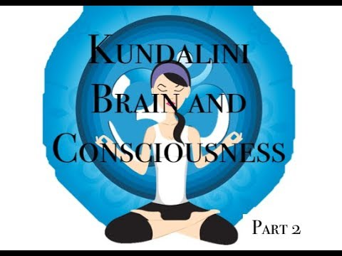 Part 2: How Kundalini Awakening Changes the Brain and Consciousness