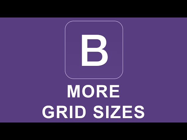 Bootstrap 4 Tutorial 3 - More Grid Sizes