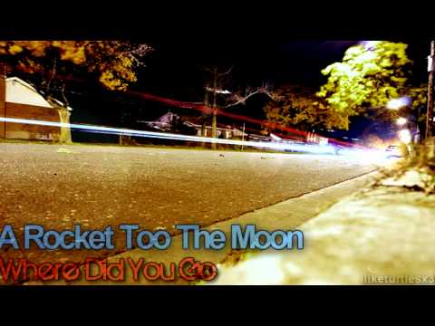 Where Did You Go - Rocket Too The Moon mp3