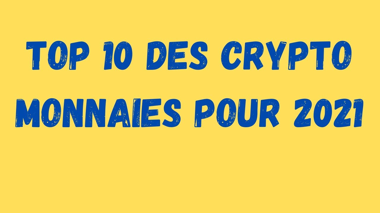 Ripple/XRP Nouvelles: TOP 10 DES CRYPTO MONNAIES POUR 2021