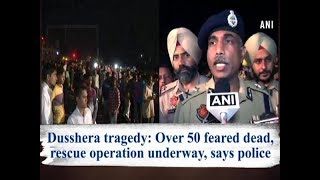 Dusshera tragedy: Over 50 feared dead, rescue operation underway, says police - #Punjab News