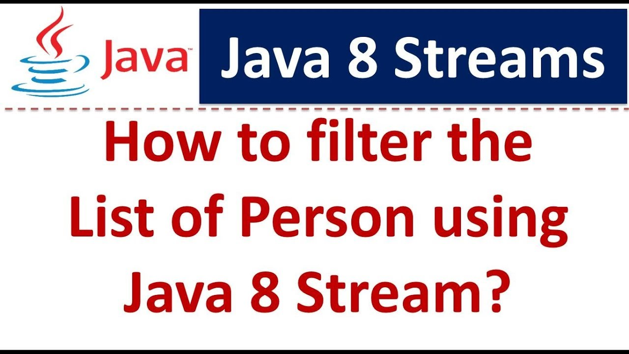How to filter the List of Person using Java 8 Stream | Java 8 streams  tutorial | Streams in Java 8
