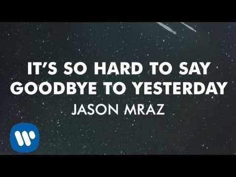 Jason Mraz - It's So Hard To Say Goodbye To Yesterday (Official Audio)