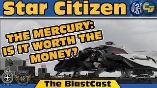 Star Citizen BlastCast #149: The Mercury: Is It Worth The Money?