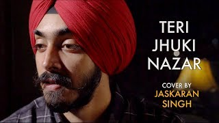 Teri Jhuki Nazar | Murder 3 | cover Jaskaran Singh | Pritam | Shafqat Amanat Ali Khan